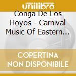 Conga De Los Hoyos - Carnival Music Of Eastern Cuba cd musicale di CONGA DE LOS HOYOS