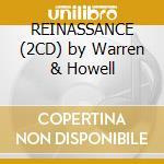 REINASSANCE (2CD) by Warren & Howell cd musicale di ARTISTI VARI