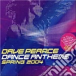 Various - Dave Pearce Dance Anthems - Spring 2004 cd musicale di Artisti Vari