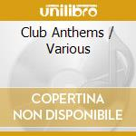 Various - Club Anthems cd musicale
