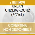 URBAN UNDERGROUND (3CDx1) cd musicale di ARTISTI VARI