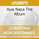 AYIA NAPA THE ALBUM cd musicale di ARTISTI VARI