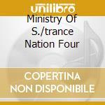 MINISTRY OF S./TRANCE NATION FOUR cd musicale di ARTISTI VARI