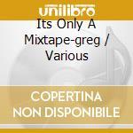 Various - Its Only A Mixtape-greg cd musicale di ARTISTI VARI