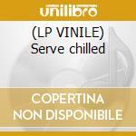 (LP VINILE) Serve chilled lp vinile di Artisti Vari