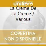 Various - La Creme De La Creme cd musicale di Artisti Vari