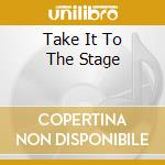 Various - Take It To The Stage cd musicale