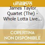Whole lotta live cd musicale di Taylor james quartet