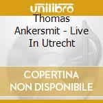Thomas Ankersmit - Live In Utrecht cd musicale di Thomas Ankersmit
