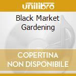 BLACK MARKET GARDENING cd musicale di FILA BRAZILLIA