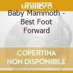BEST FOOT FORWARD cd musicale di BABY MAMMOTH