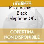 Mika Vainio - Black Telephone Of Matter cd musicale di Mika Vainio