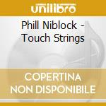 Phill Niblock - Touch Strings cd musicale di Phill Niblock