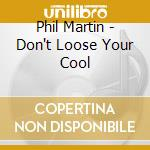 DON'T LOOSE YOUR COOL cd musicale di MARTIN PHIL