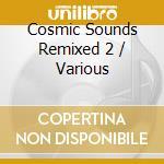 Cosmic Sounds Remixed 2 cd musicale di Artisti Vari