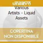 Various Artists - Liquid Assets cd musicale di Artisti Vari
