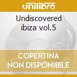 Undiscovered ibiza vol.5 cd musicale
