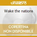 Wake the nations cd musicale