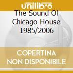 THE SOUND OF CHICAGO HOUSE 1985/2006 cd musicale di ARTISTI VARI