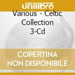 Various - Celtic Collection 3-Cd cd musicale di Artisti Vari