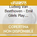 Emil Gilels - Emil Gilels Play Beethoven cd musicale