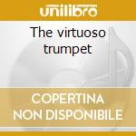 The virtuoso trumpet cd musicale