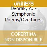 Dvorak, A. - Symphonic Poems/Overtures cd musicale di Dvorak