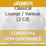 Various - Classical Lounge cd musicale