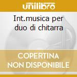 Int.musica per duo di chitarra cd musicale