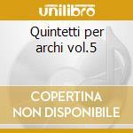 Quintetti per archi vol.5 cd musicale di Boccherini