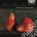 All In A Garden Green - Four Seasons Ofenglish Music cd musicale di Miscellanee