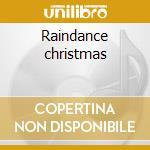 Raindance christmas cd musicale di Artisti Vari