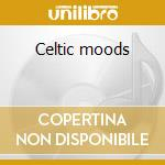 Celtic moods cd musicale di Artisti Vari