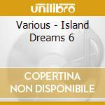 Various - Island Dreams 6 cd musicale di Artisti Vari