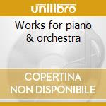 Works for piano & orchestra cd musicale