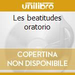Les beatitudes oratorio cd musicale