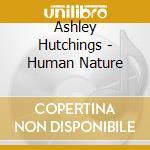 Ashley Hutchings - Human Nature cd musicale di HUTCHINGS ASHLEY