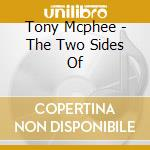 Tony Mcphee - The Two Sides Of cd musicale di MCPHEE TONY
