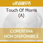 A TOUCH OF MORRIS cd musicale di A TOUCH OF MORRIS