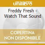 Freddy Fresh - Watch That Sound cd musicale di Freddy Fresh