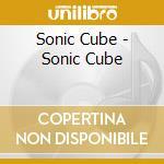 Sonic Cube - Sonic Cube cd musicale di Cube Sonic