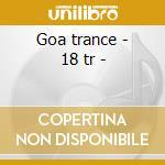 Goa trance - 18 tr - cd musicale di Artisti Vari