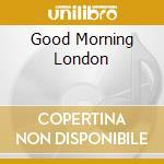 Various - Good Morning London cd musicale