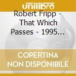 THAT WICH PASSES cd musicale di Robert Fripp