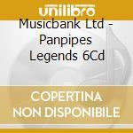 Musicbank Ltd - Panpipes Legends 6Cd cd musicale di ARTISTI VARI