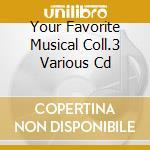 Various - Your Favorite Musical Coll.3 Various Cd cd musicale di Artisti Vari