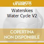 Various - Waterskies Water Cycle V2 cd musicale di Artisti Vari