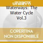 Various - Waterways-The Water Cycle Various Cd cd musicale di Artisti Vari