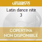 Latin dance nite 3 cd musicale di Artisti Vari