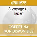 A voyage to japan cd musicale di Artisti Vari